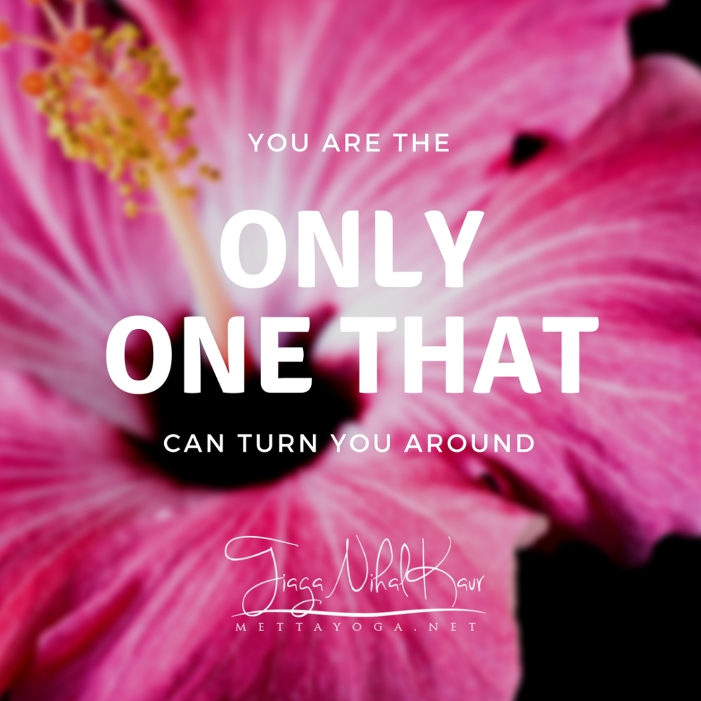 You are the only one that can turn you around